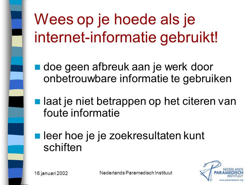 16 januari 2002 Nederlands Paramedisch Instituut Let op! Bronnen zijn niet altijd gebruikersvriendelijk - een slechte vormgeving kan de bron slecht to