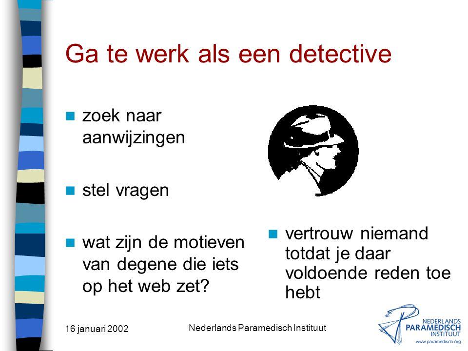 16 januari 2002 Nederlands Paramedisch Instituut Wees op je hoede als je internet-informatie gebruikt! doe geen afbreuk aan je werk door onbetrouwbare