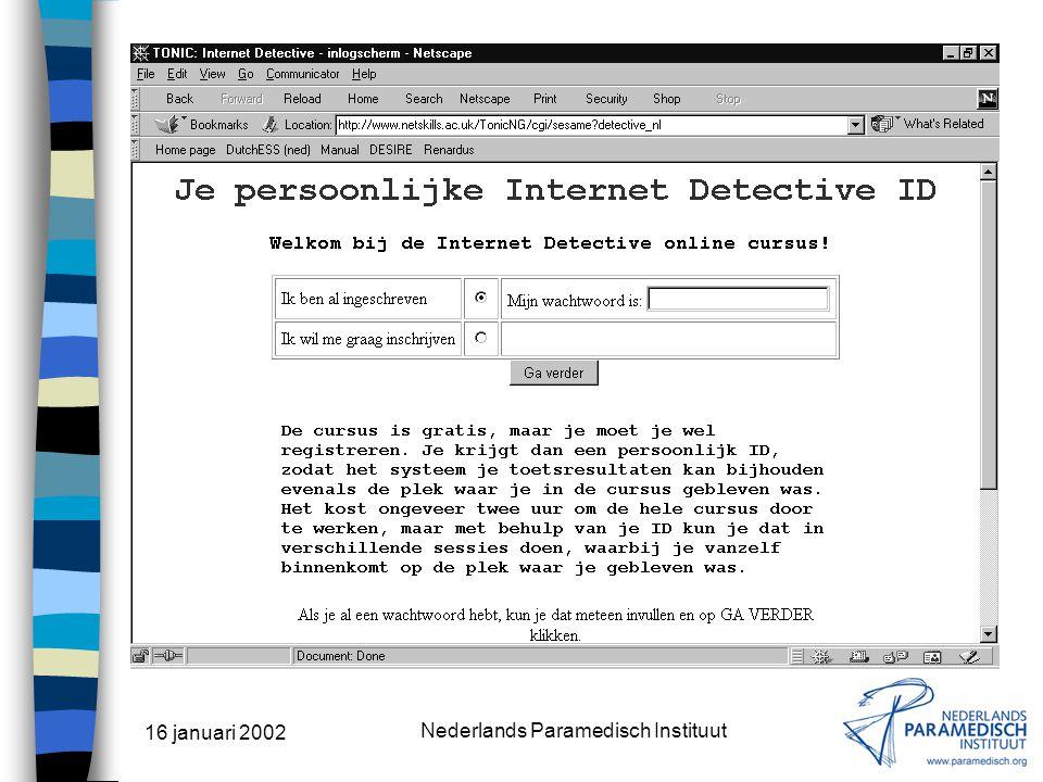 16 januari 2002 Nederlands Paramedisch Instituut Internet Detective een online cursus beschikbaar via het web gratis bepaal zelf je tempo interactief - met meerkeuzevragen en oefeningen biedt praktische aanwijzingen voor de evaluatie van informatie die aangeboden wordt op het internet