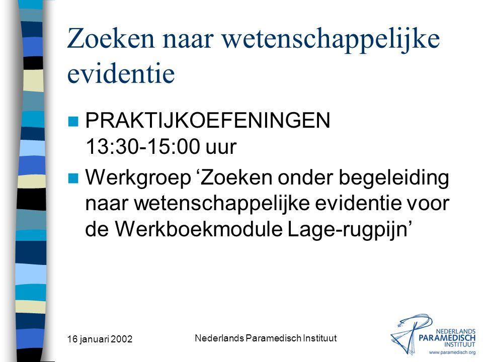 16 januari 2002 Nederlands Paramedisch Instituut Zoeken naar wetenschappelijke evidentie PRAKTIJKOEFENINGEN