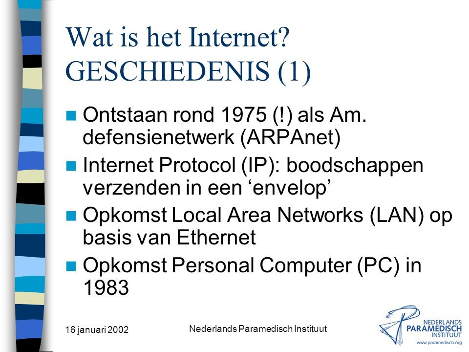 16 januari 2002 Nederlands Paramedisch Instituut Zoeken naar literatuur HET INTERNET