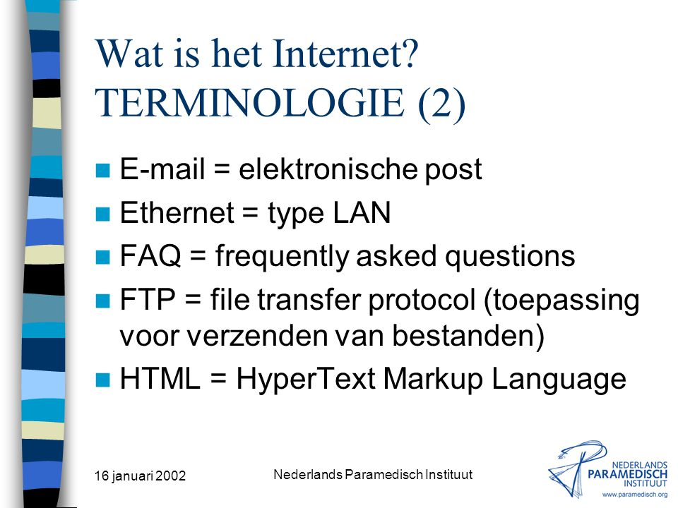 16 januari 2002 Nederlands Paramedisch Instituut Wat is het Internet.