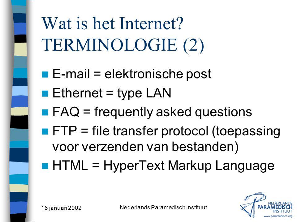 16 januari 2002 Nederlands Paramedisch Instituut Wat is het Internet? TERMINOLOGIE (1) Bps = bits per seconde Browser = oproep- en raadpleegprogramma