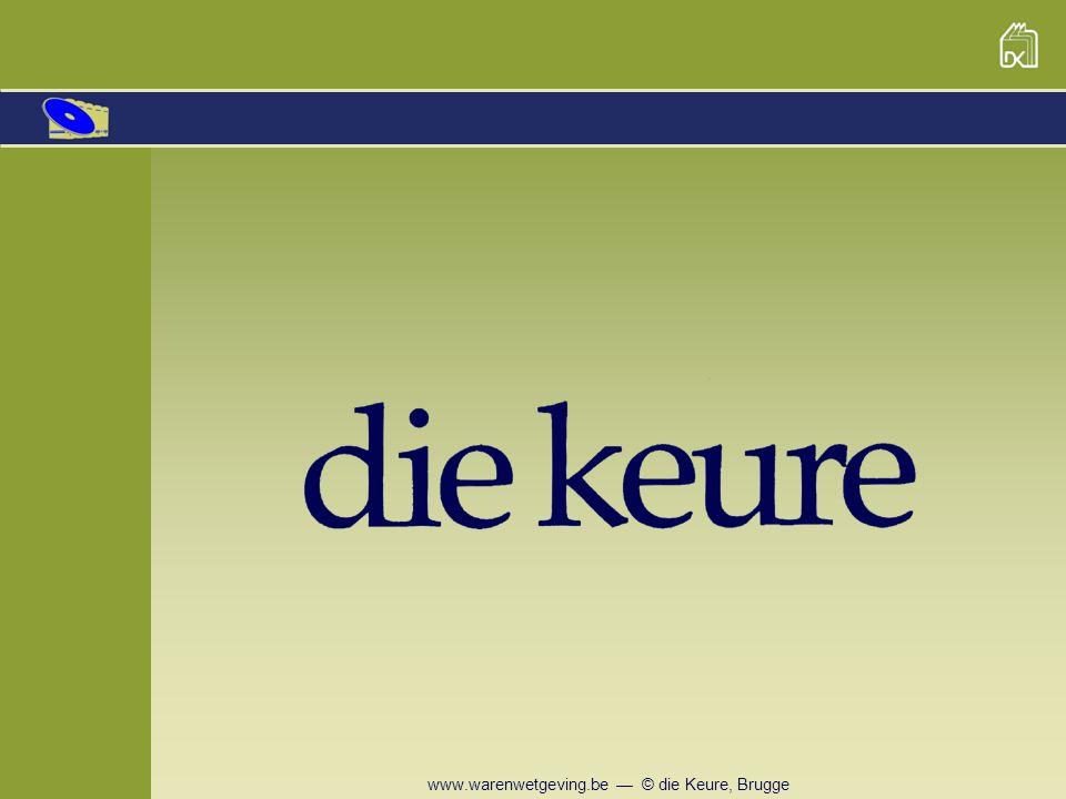 www.warenwetgeving.be — © die Keure, Brugge die voor u gegroepeerd worden … Altijd up-to-date met de meest recente aanpassingen zodat u in één oogopslag kan zien wat er allemaal gewijzigd is sinds uw laatste bezoek aan de site.
