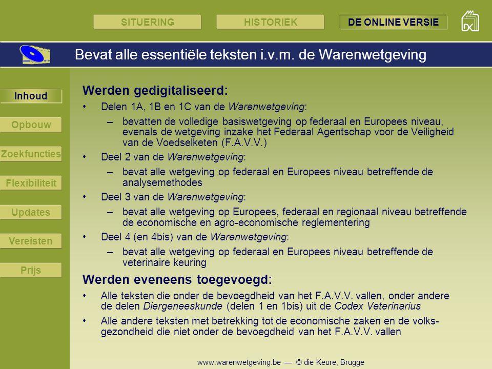 www.warenwetgeving.be — © die Keure, Brugge Werden gedigitaliseerd: Delen 1A, 1B en 1C van de Warenwetgeving: –bevatten de volledige basiswetgeving op