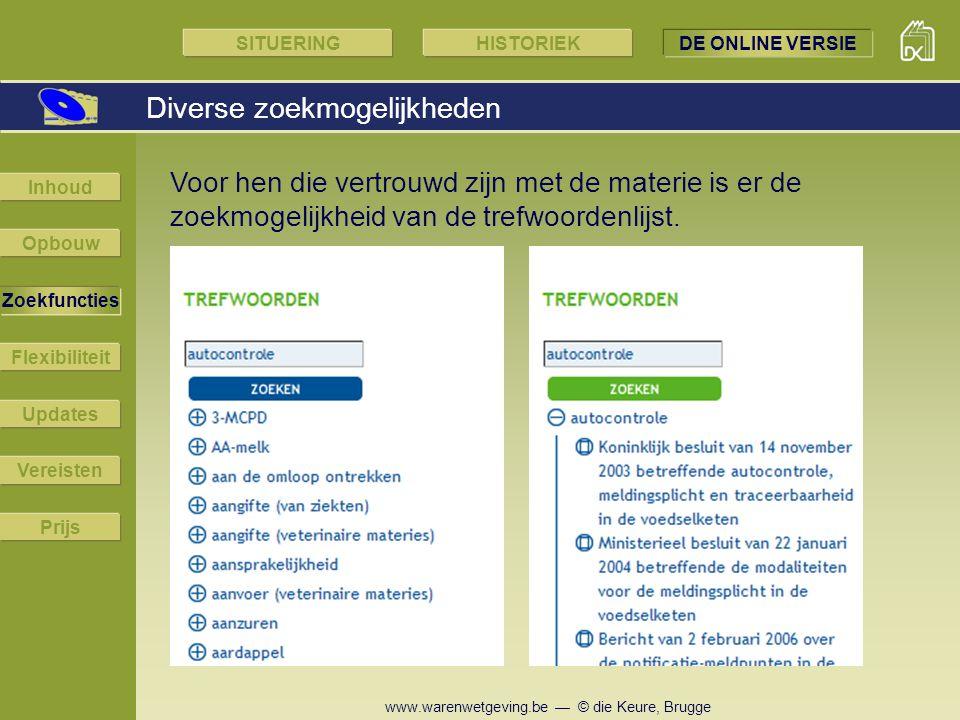 www.warenwetgeving.be — © die Keure, Brugge Voor hen die vertrouwd zijn met de materie is er de zoekmogelijkheid van de trefwoordenlijst. Diverse zoek