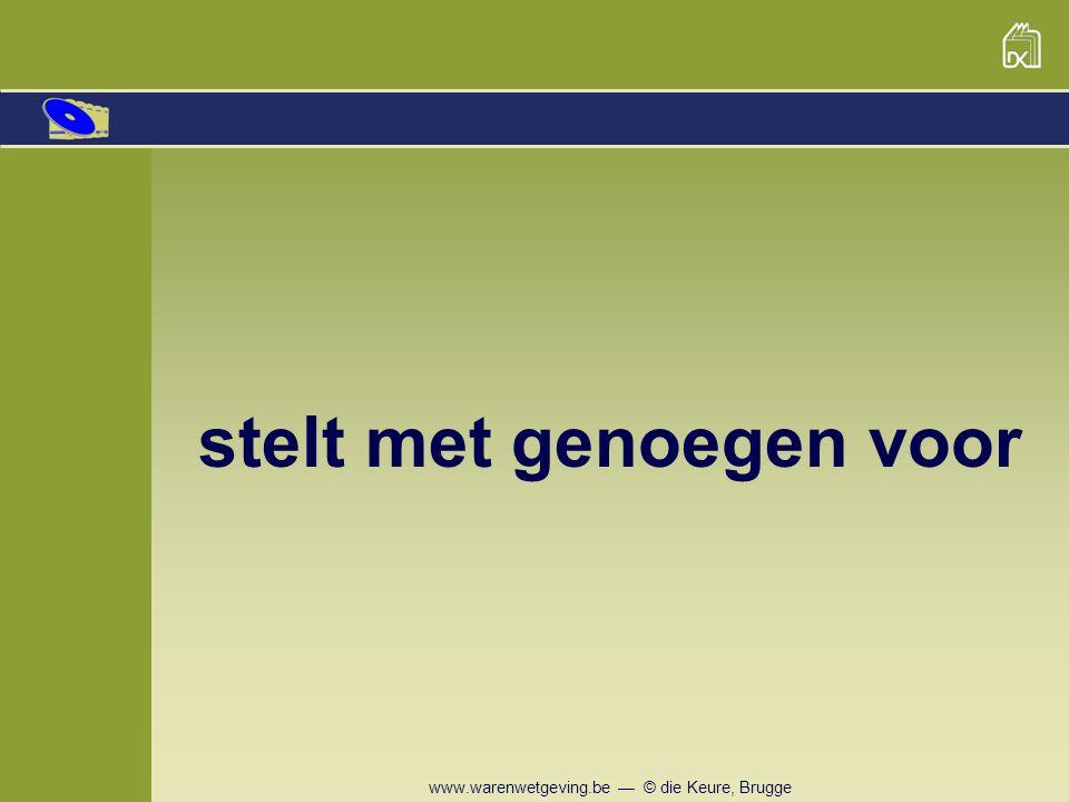 www.warenwetgeving.be — © die Keure, Brugge Diverse zoekmogelijkheden Door een rubriek of subrubriek aan te klikken … wordt de inhoud ervan onmiddellijk getoond.