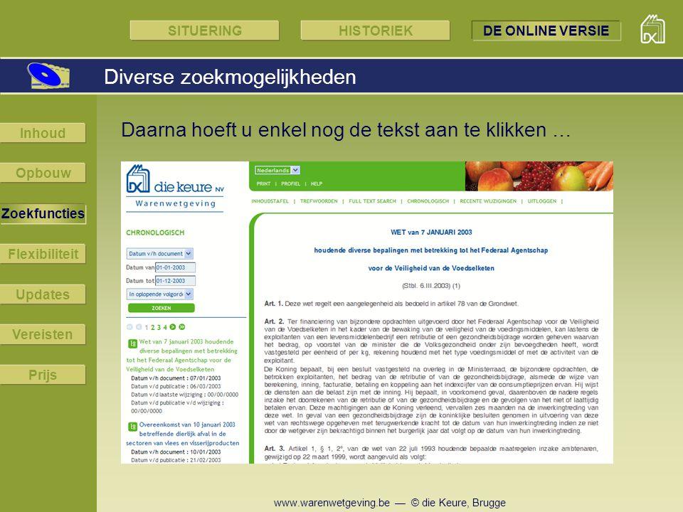 www.warenwetgeving.be — © die Keure, Brugge Daarna hoeft u enkel nog de tekst aan te klikken … Diverse zoekmogelijkheden SITUERINGHISTORIEKDE ONLINE V