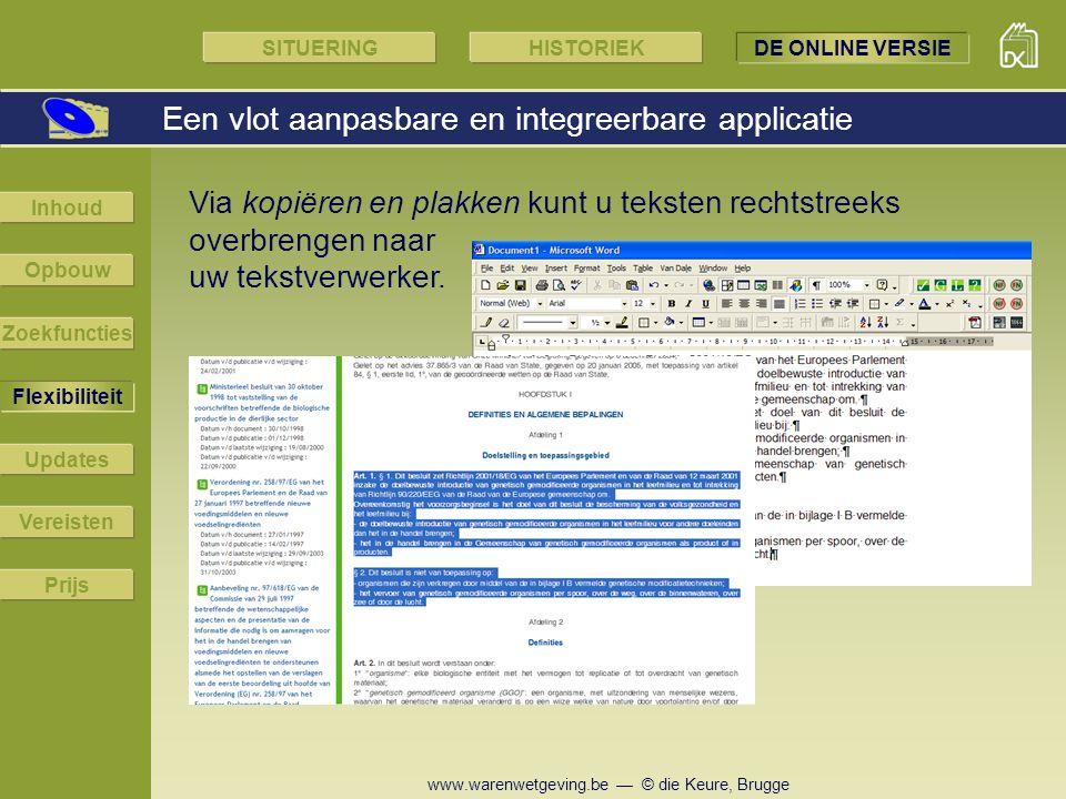 www.warenwetgeving.be — © die Keure, Brugge Via kopiëren en plakken kunt u teksten rechtstreeks overbrengen naar uw tekstverwerker. Een vlot aanpasbar