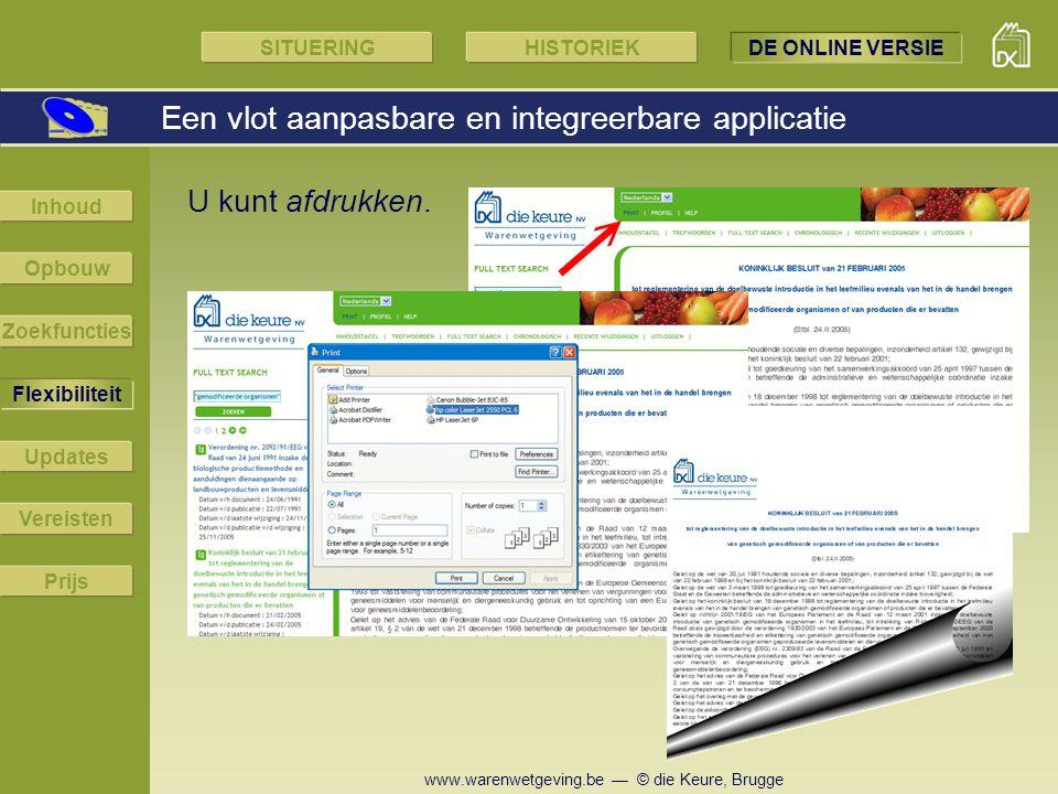 www.warenwetgeving.be — © die Keure, Brugge U kunt afdrukken. Een vlot aanpasbare en integreerbare applicatie SITUERINGHISTORIEKDE ONLINE VERSIE Flexi