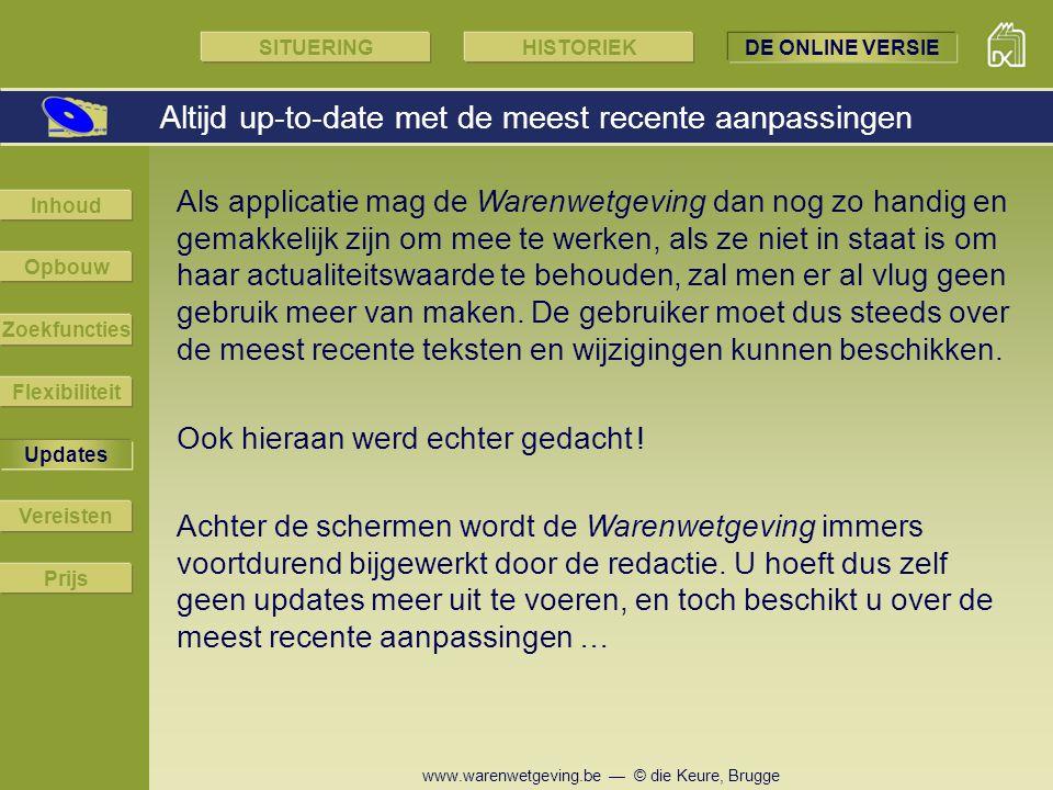 www.warenwetgeving.be — © die Keure, Brugge Altijd up-to-date met de meest recente aanpassingen Als applicatie mag de Warenwetgeving dan nog zo handig