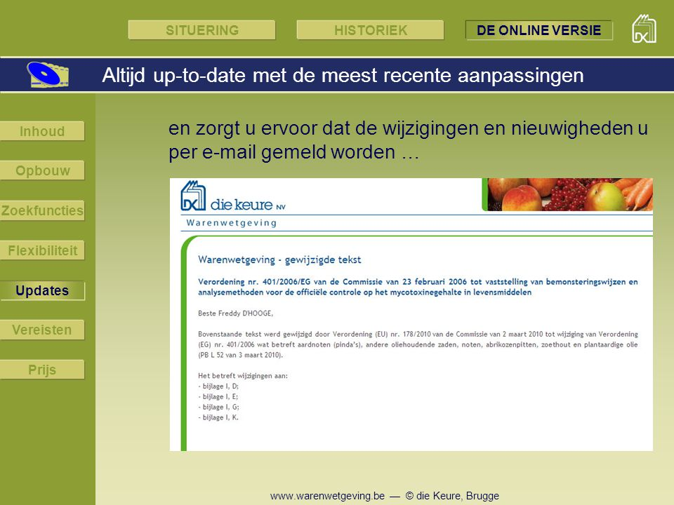 www.warenwetgeving.be — © die Keure, Brugge Altijd up-to-date met de meest recente aanpassingen SITUERINGHISTORIEKDE ONLINE VERSIE Updates Zoekfunctie