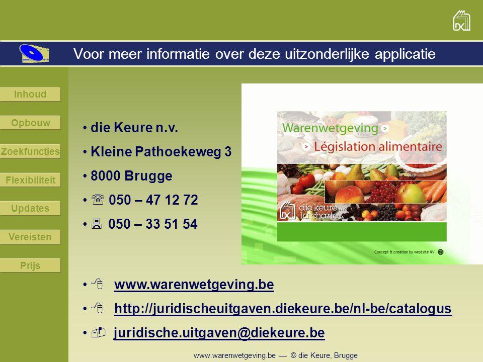 www.warenwetgeving.be — © die Keure, Brugge Voor meer informatie over deze uitzonderlijke applicatie die Keure n.v. Kleine Pathoekeweg 3 8000 Brugge 