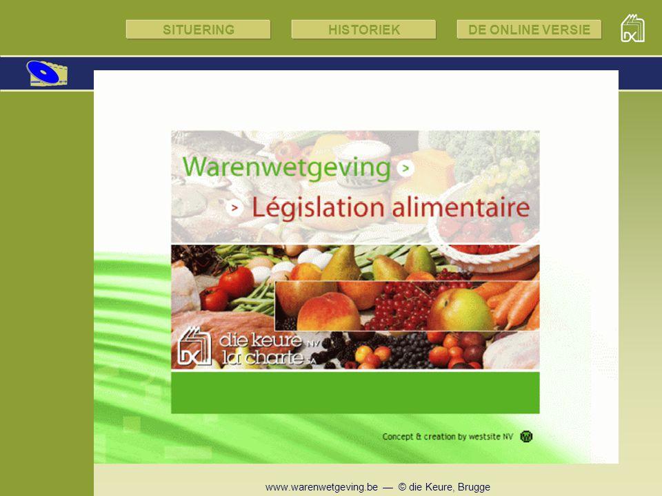 www.warenwetgeving.be — © die Keure, Brugge SITUERINGHISTORIEKDE ONLINE VERSIE Naast de Warenwetgeving online zijn er volgende publicaties betreffende voedingsmiddelenrecht en aanverwante materies: –tijdschrift Warenwetgeving Info –reeks Warenwetgeving (gedrukt): delen 1A-1B-1C — Algemene reglementering, federaal en Europees deel 2 — Analysemethoden deel 3 — Economische en agro-economische reglementering deel 4 — Veterinaire keuring –reeks Codex Veterinarius (gedrukt): delen 1-1bis — Diergeneeskunde deel 2 — Veterinaire keuring –Hygiëne op de werkvloer –…–… De Warenwetgeving binnen het aanbod van die Keure