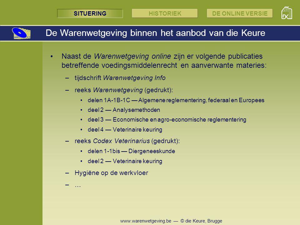 www.warenwetgeving.be — © die Keure, Brugge SITUERINGHISTORIEKDE ONLINE VERSIE Naast de Warenwetgeving online zijn er volgende publicaties betreffende