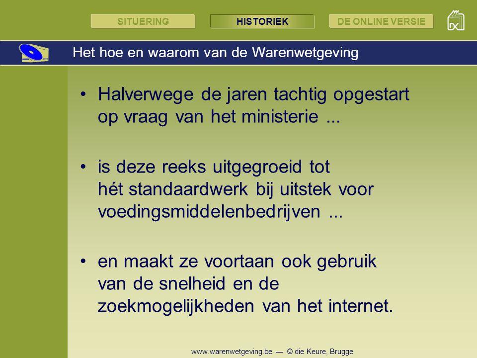 www.warenwetgeving.be — © die Keure, Brugge SITUERINGHISTORIEKDE ONLINE VERSIE Het hoe en waarom van de Warenwetgeving Halverwege de jaren tachtig opg