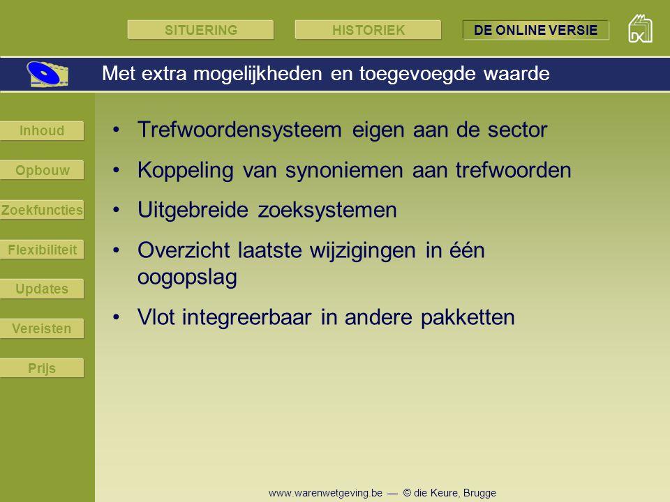 www.warenwetgeving.be — © die Keure, Brugge Trefwoordensysteem eigen aan de sector Koppeling van synoniemen aan trefwoorden Uitgebreide zoeksystemen O