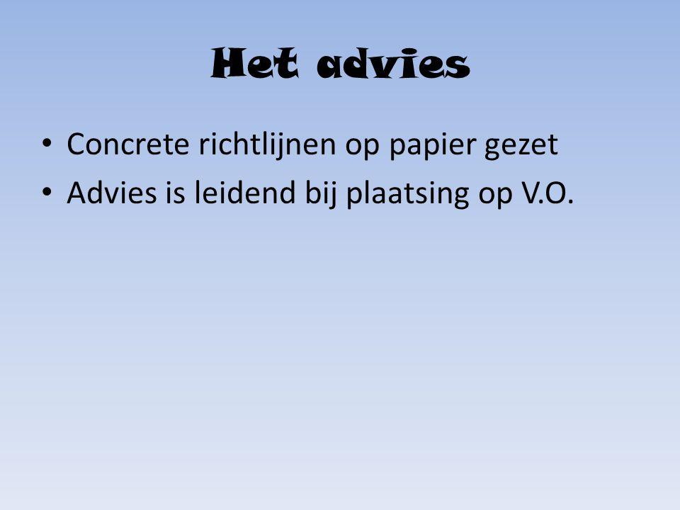 Het advies Concrete richtlijnen op papier gezet Advies is leidend bij plaatsing op V.O.