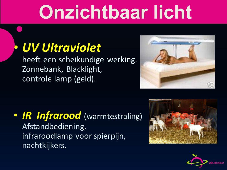 UV Ultraviolet heeft een scheikundige werking. Zonnebank, Blacklight, controle lamp (geld). IR Infrarood (warmtestraling) Afstandbediening, infraroodl