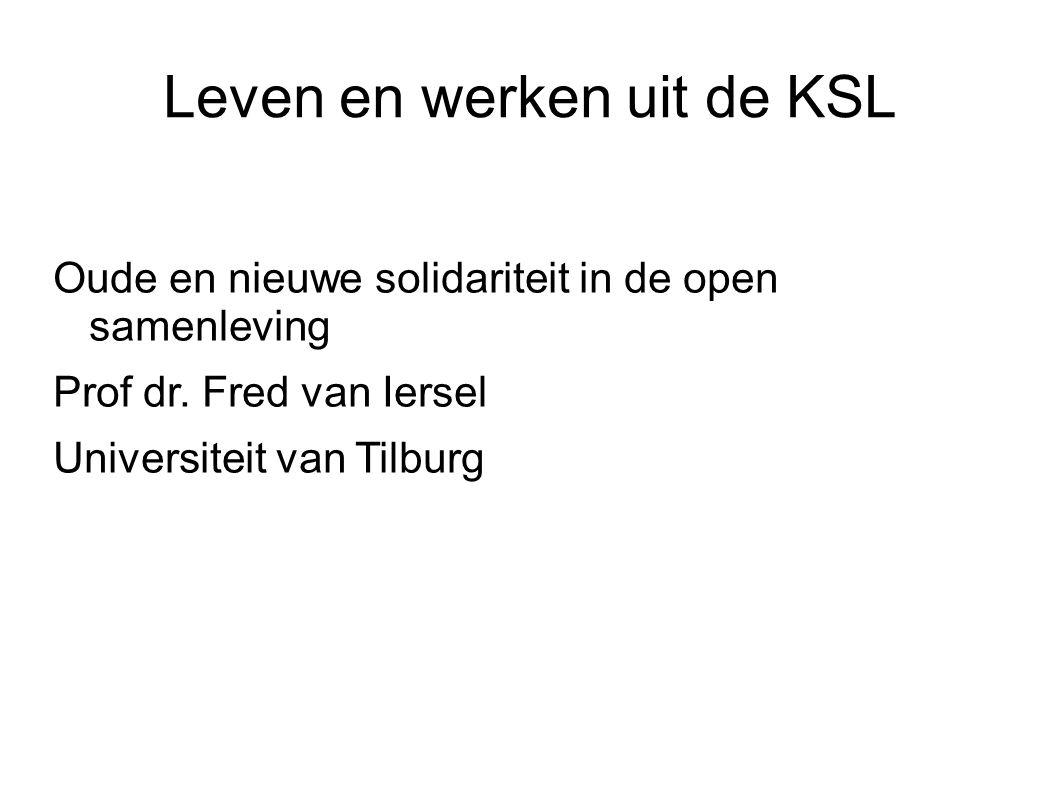 Leven en werken uit de KSL Oude en nieuwe solidariteit in de open samenleving Prof dr.