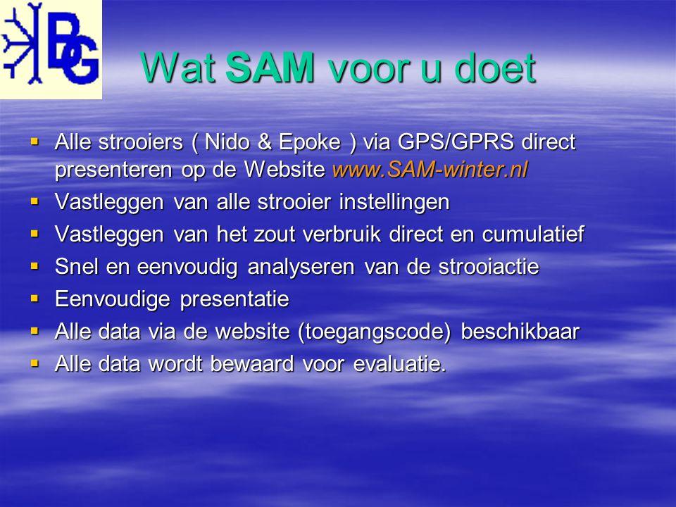 SAM ( strooi- actie- management ) Volledig geautomatiseerd: Volgen van de strooiauto's Registreren van alle strooier instellingen Analyseren van de strooiactie Totaliseren van strooiers & zout