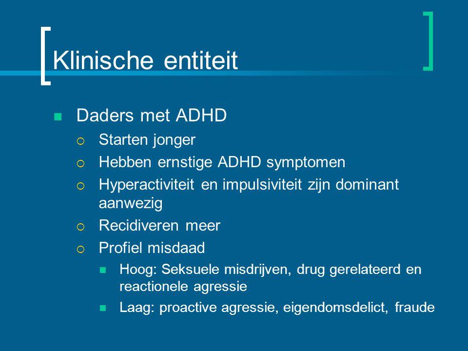 Klinische entiteit Daders met ADHD  Starten jonger  Hebben ernstige ADHD symptomen  Hyperactiviteit en impulsiviteit zijn dominant aanwezig  Recidiveren meer  Profiel misdaad Hoog: Seksuele misdrijven, drug gerelateerd en reactionele agressie Laag: proactive agressie, eigendomsdelict, fraude