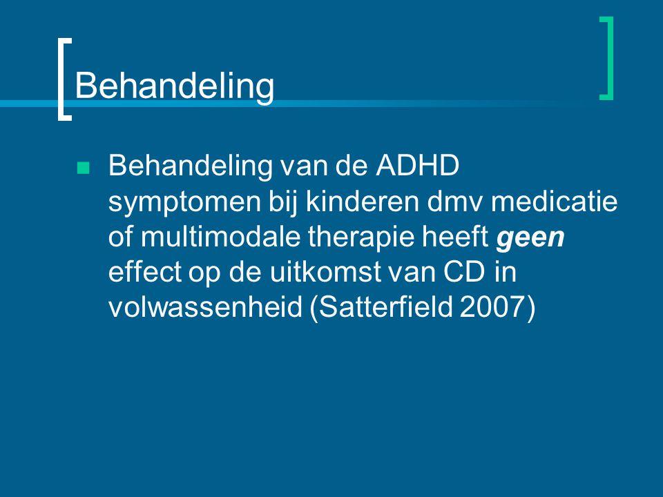 Behandeling Behandeling van de ADHD symptomen bij kinderen dmv medicatie of multimodale therapie heeft geen effect op de uitkomst van CD in volwassenheid (Satterfield 2007)