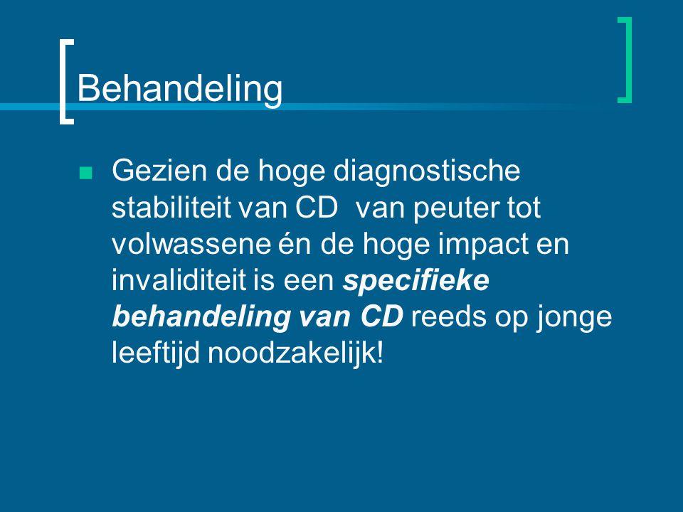 Behandeling Gezien de hoge diagnostische stabiliteit van CD van peuter tot volwassene én de hoge impact en invaliditeit is een specifieke behandeling van CD reeds op jonge leeftijd noodzakelijk!