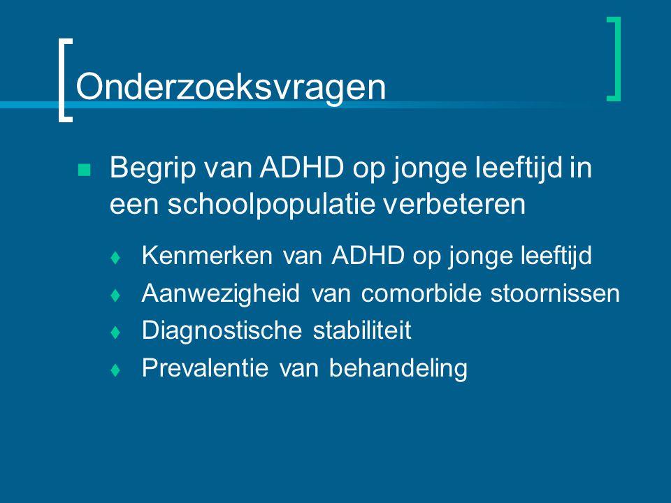 Onderzoeksvragen Begrip van ADHD op jonge leeftijd in een schoolpopulatie verbeteren  Kenmerken van ADHD op jonge leeftijd  Aanwezigheid van comorbide stoornissen  Diagnostische stabiliteit  Prevalentie van behandeling