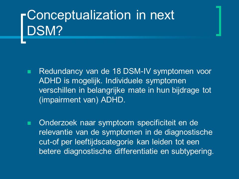 Conceptualization in next DSM.Redundancy van de 18 DSM-IV symptomen voor ADHD is mogelijk.