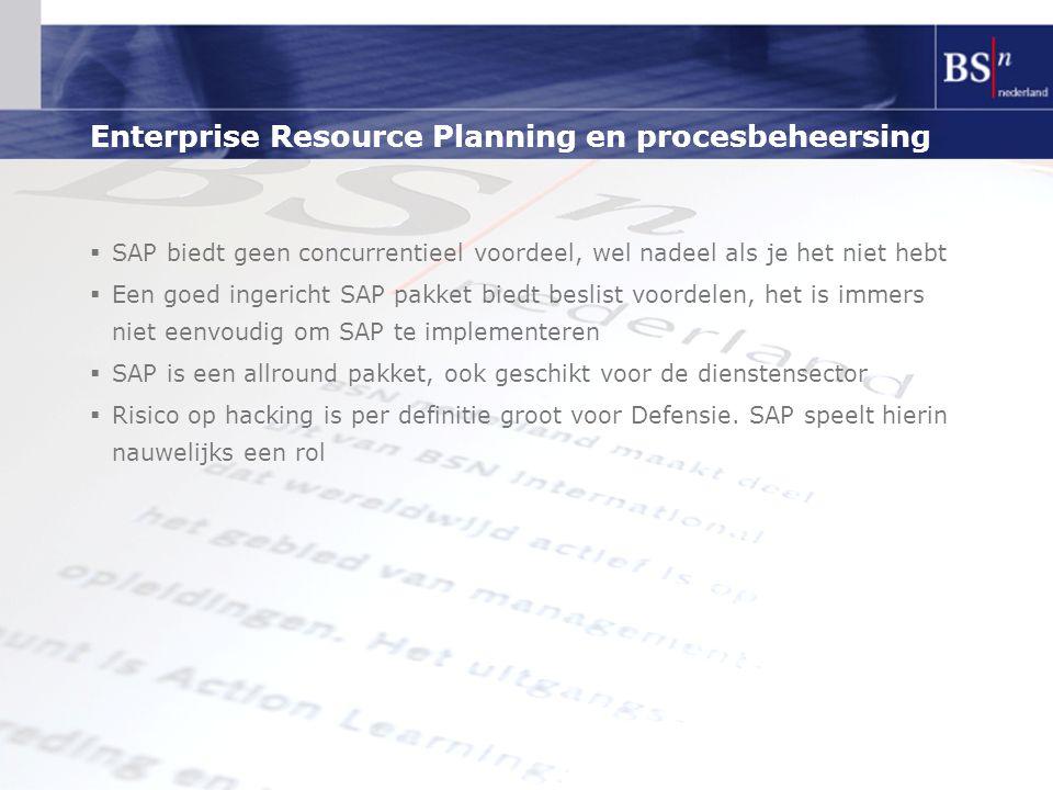 Enterprise Resource Planning en procesbeheersing  SAP biedt geen concurrentieel voordeel, wel nadeel als je het niet hebt  Een goed ingericht SAP pa