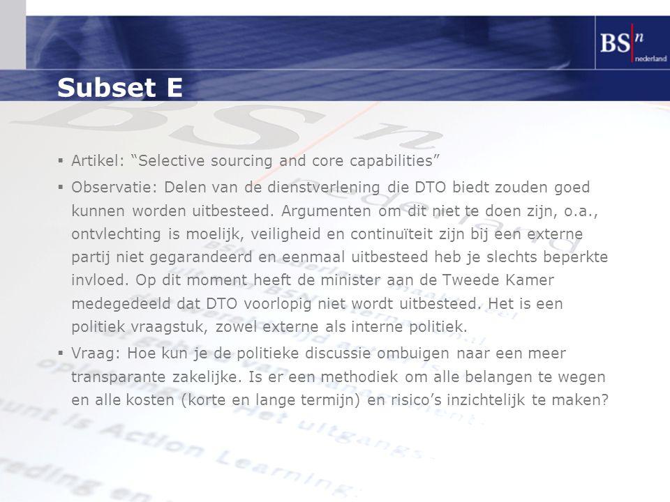 """Subset E  Artikel: """"Selective sourcing and core capabilities""""  Observatie: Delen van de dienstverlening die DTO biedt zouden goed kunnen worden uitb"""