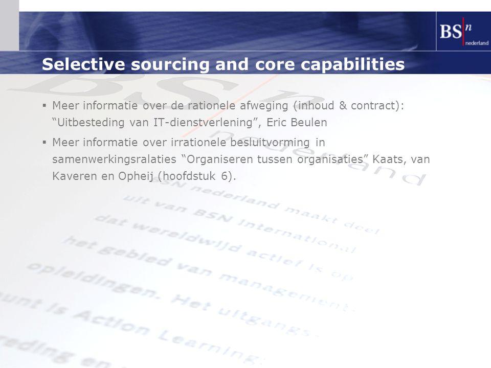 """Selective sourcing and core capabilities  Meer informatie over de rationele afweging (inhoud & contract): """"Uitbesteding van IT-dienstverlening"""", Eric"""