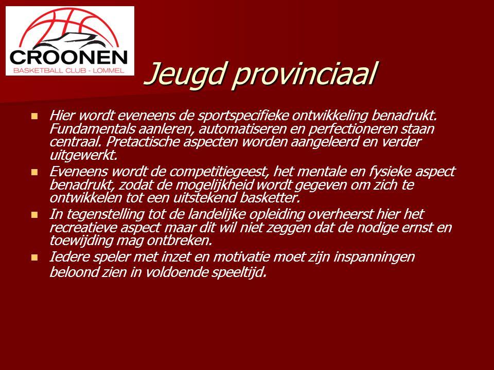 Jeugd provinciaal Hier wordt eveneens de sportspecifieke ontwikkeling benadrukt. Fundamentals aanleren, automatiseren en perfectioneren staan centraal