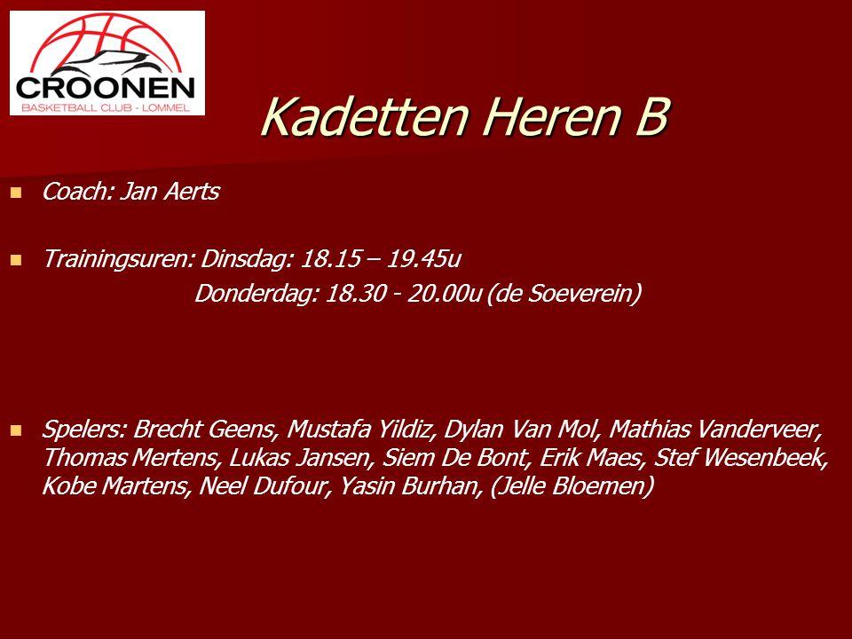 Kadetten Heren B Coach: Jan Aerts Trainingsuren: Dinsdag: 18.15 – 19.45u Donderdag: 18.30 - 20.00u (de Soeverein) Spelers: Brecht Geens, Mustafa Yildi