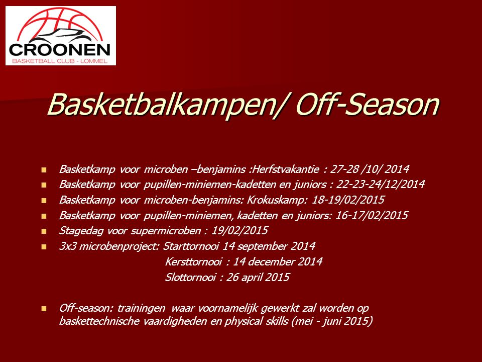 Basketbalkampen/ Off-Season Basketkamp voor microben –benjamins :Herfstvakantie : 27-28 /10/ 2014 Basketkamp voor pupillen-miniemen-kadetten en junior