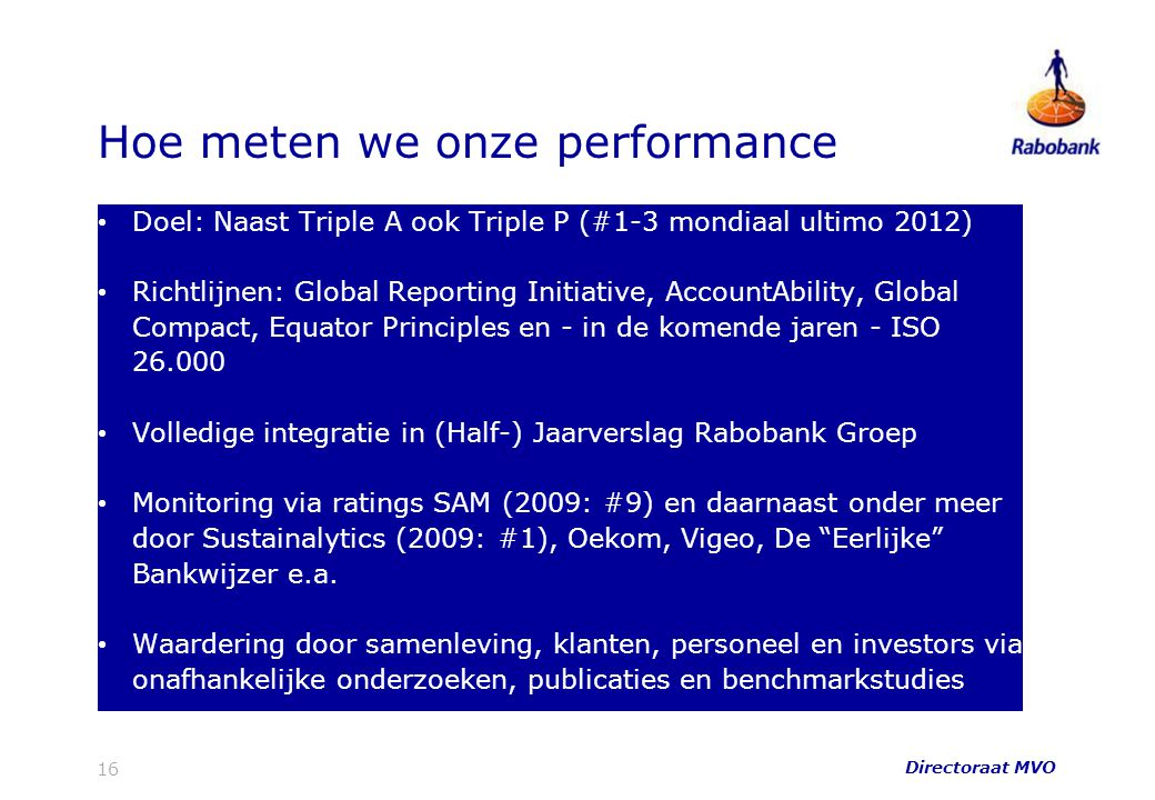 Hoe meten we onze performance Doel: Naast Triple A ook Triple P (#1-3 mondiaal ultimo 2012) Richtlijnen: Global Reporting Initiative, AccountAbility,