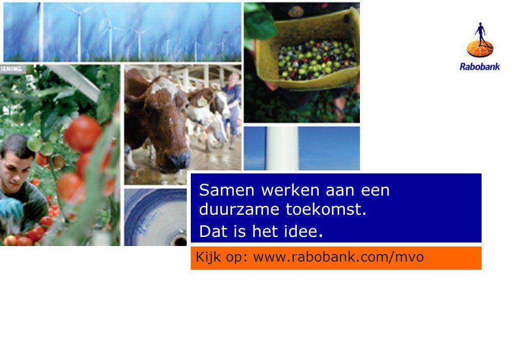 Kijk op: www.rabobank.com/mvo Samen werken aan een duurzame toekomst. Dat is het idee.