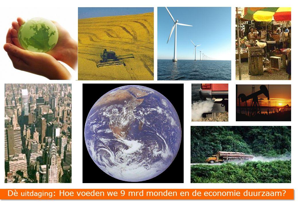 Dè uitdaging : Hoe voeden we 9 mrd monden en de economie duurzaam?