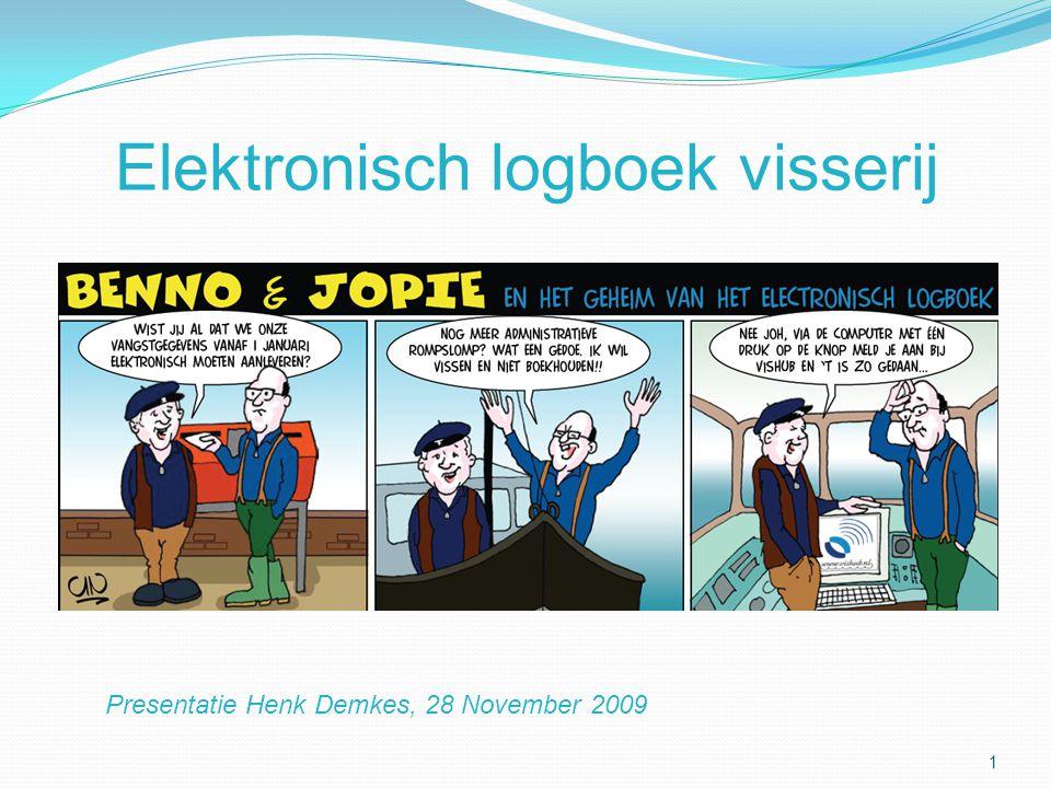 Elektronisch logboek visserij 1 Presentatie Henk Demkes, 28 November 2009