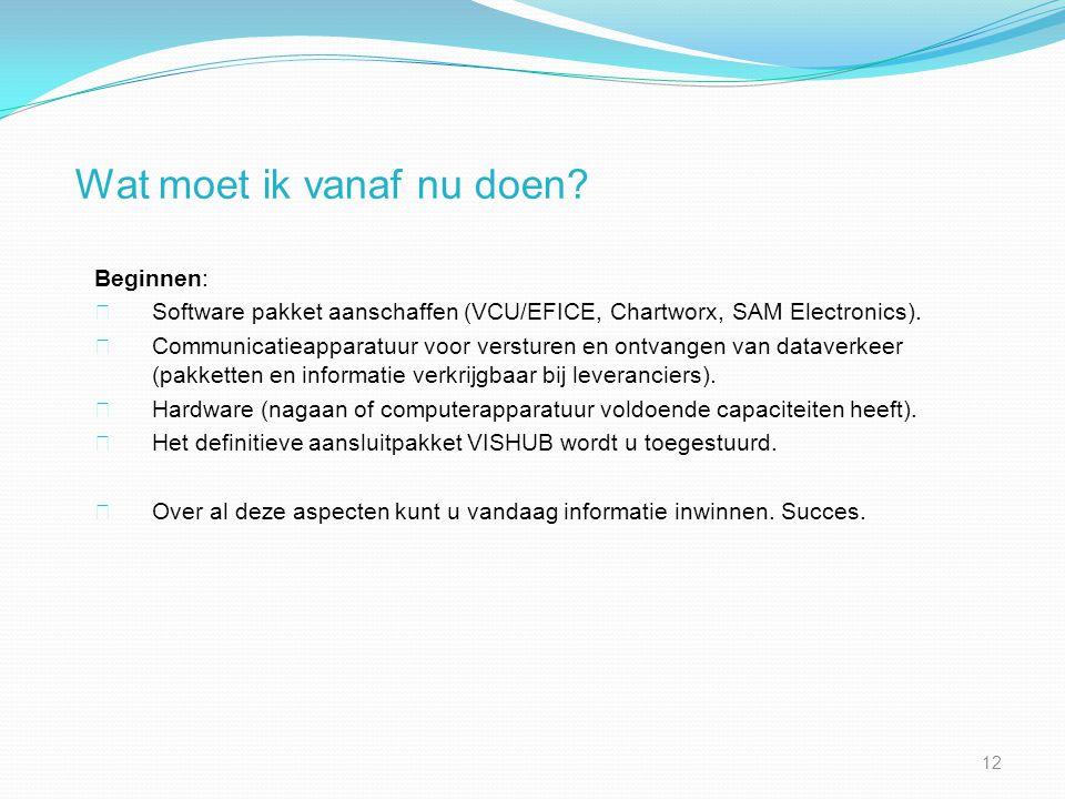 Wat moet ik vanaf nu doen? Beginnen: Software pakket aanschaffen (VCU/EFICE, Chartworx, SAM Electronics). Communicatieapparatuur voor versturen en ont