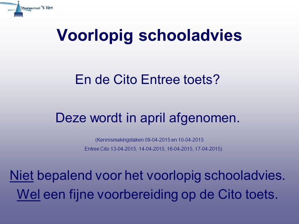 Voorlopig schooladvies En de Cito Entree toets.Deze wordt in april afgenomen.