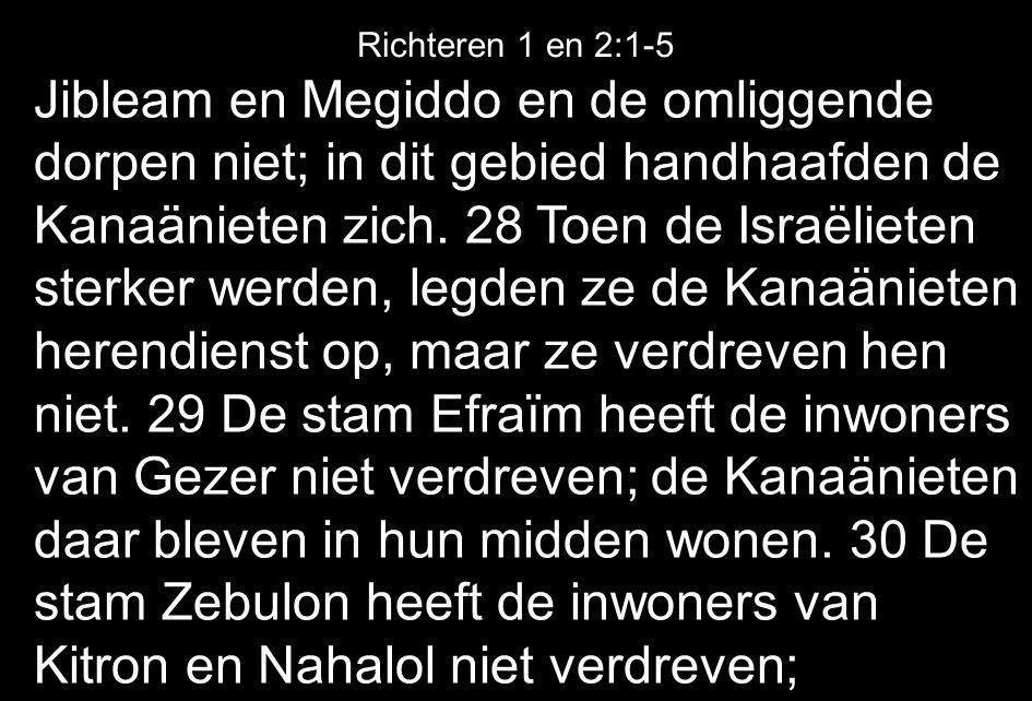 Jibleam en Megiddo en de omliggende dorpen niet; in dit gebied handhaafden de Kanaänieten zich. 28 Toen de Israëlieten sterker werden, legden ze de Ka