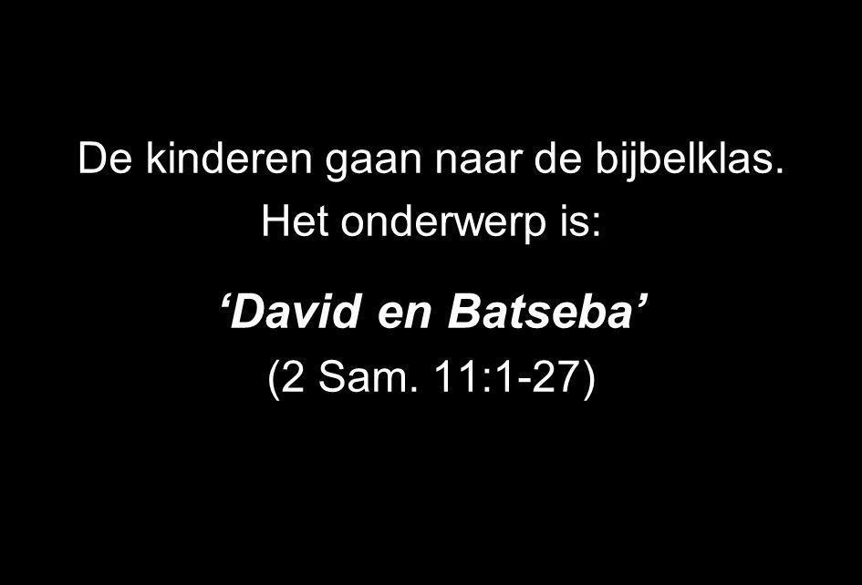 De kinderen gaan naar de bijbelklas. Het onderwerp is: 'David en Batseba' (2 Sam. 11:1-27)