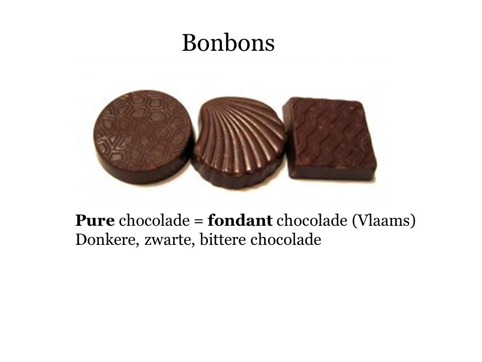 Pure chocolade = fondant chocolade (Vlaams) Donkere, zwarte, bittere chocolade