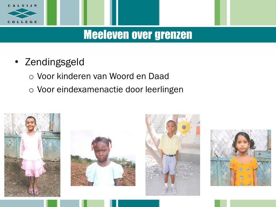 Meeleven over grenzen Zendingsgeld o Voor kinderen van Woord en Daad o Voor eindexamenactie door leerlingen