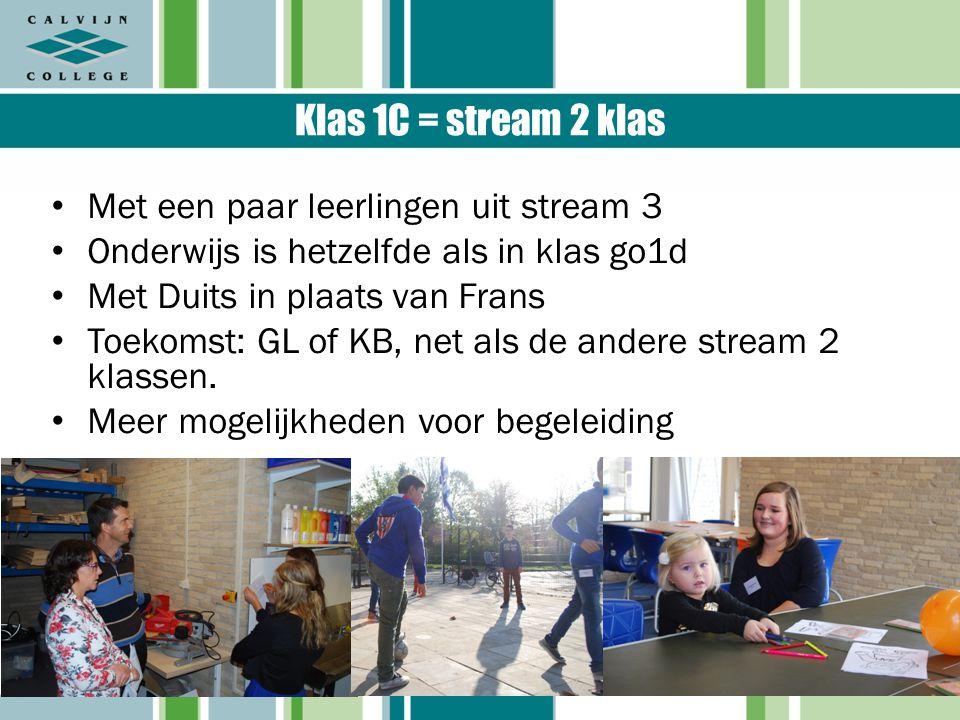 Klas 1C = stream 2 klas Met een paar leerlingen uit stream 3 Onderwijs is hetzelfde als in klas go1d Met Duits in plaats van Frans Toekomst: GL of KB, net als de andere stream 2 klassen.