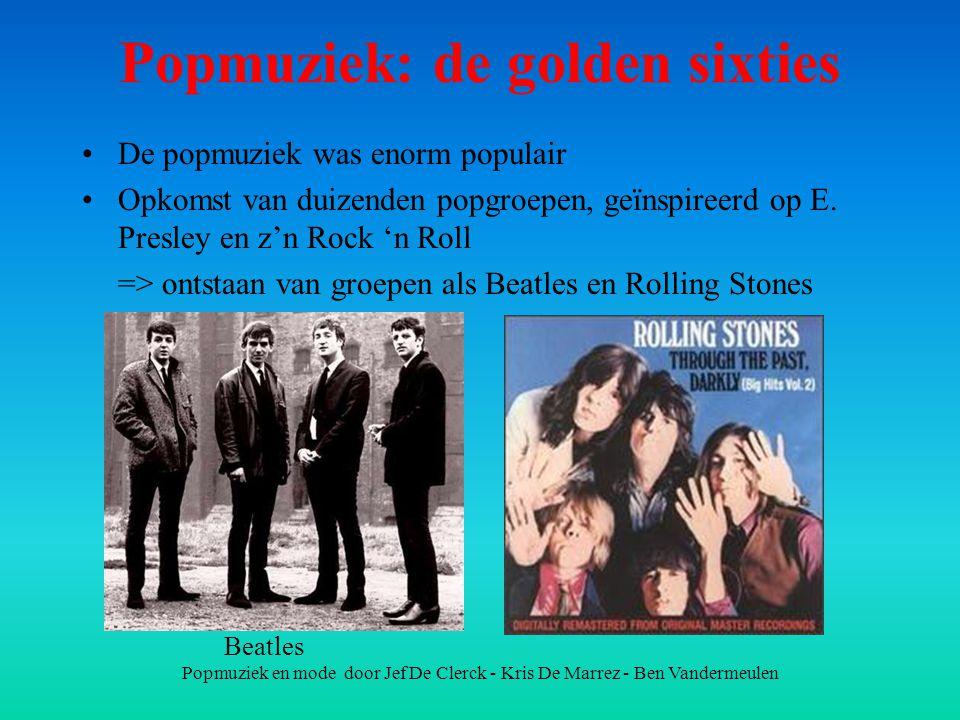 Popmuziek en mode door Jef De Clerck - Kris De Marrez - Ben Vandermeulen Popmuziek: de golden sixties De popmuziek was enorm populair Opkomst van duiz