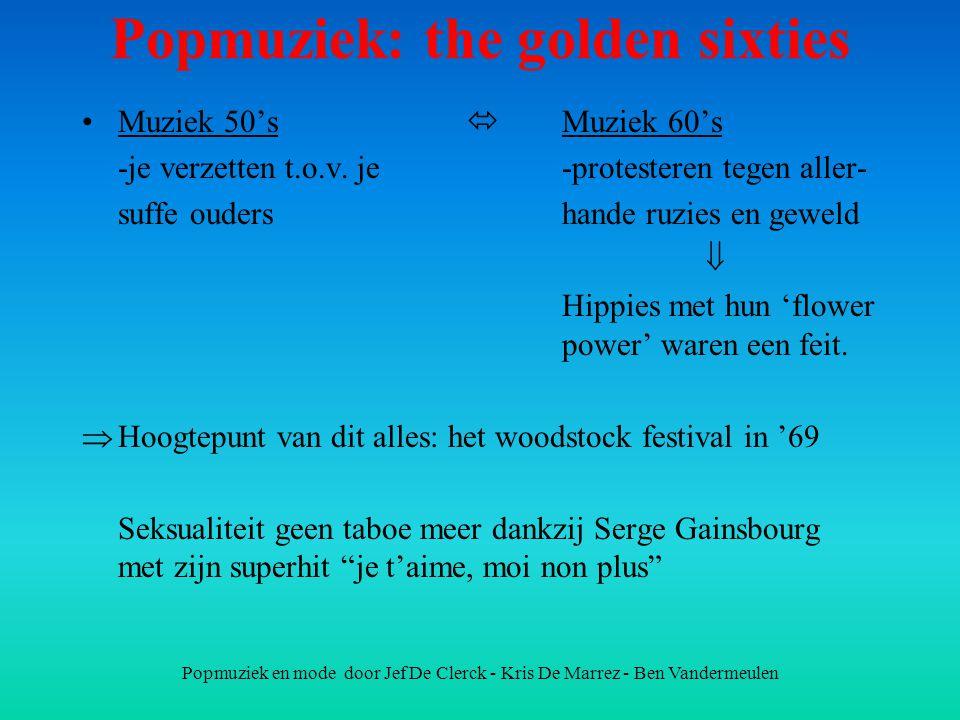 Popmuziek en mode door Jef De Clerck - Kris De Marrez - Ben Vandermeulen Popmuziek: the golden sixties Muziek 50's  Muziek 60's -je verzetten t.o.v.