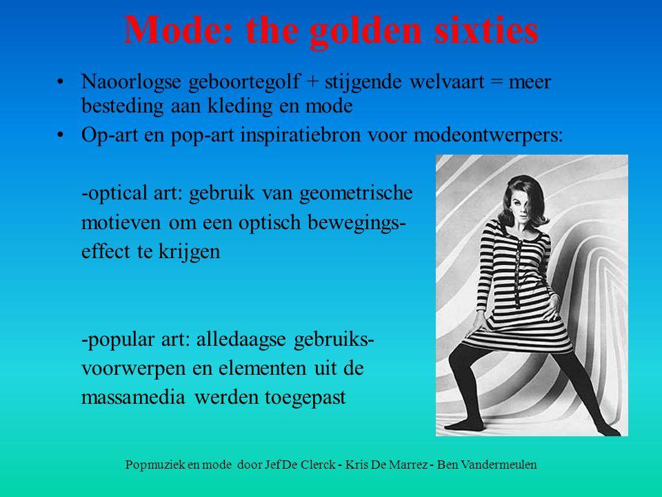 Popmuziek en mode door Jef De Clerck - Kris De Marrez - Ben Vandermeulen Mode: the golden sixties Naoorlogse geboortegolf + stijgende welvaart = meer